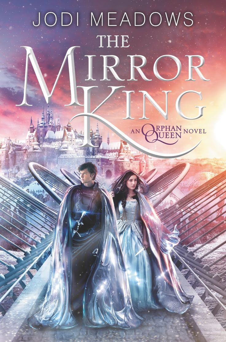 The Mirror King By Jodi Meadows  The Orphan Queen, #2  Expected  Publication
