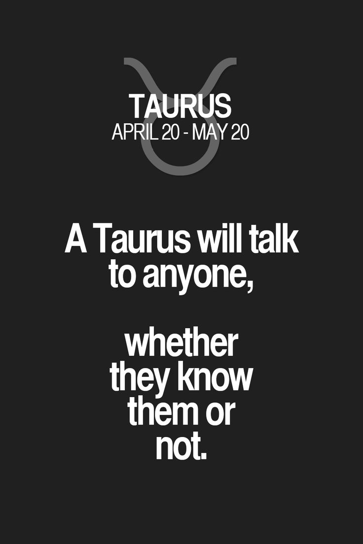 A Taurus will talk to anyone, whether they know them or not. Taurus | Taurus Quotes | Taurus Horoscope | Taurus Zodiac Signs
