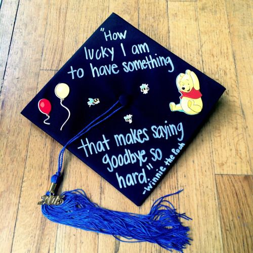 I think saying is my favorite of all the caps I've seen. It captures how you feel about your college years and it's Pooh :-). You started preschool with a Winnie the Pooh backpack. How appropriate to end college with a Pooh Bear quote! Nice bookends to your school years.