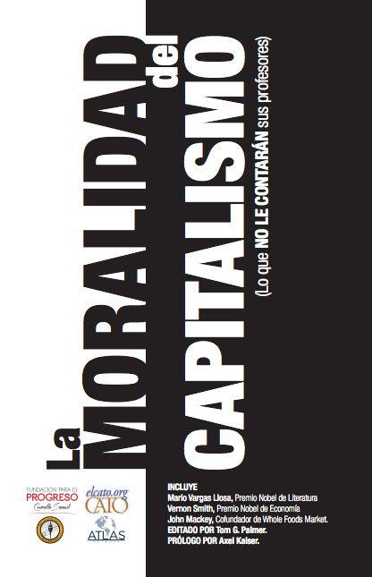 La moralidad del capitalismo (2013) por entre otros Mario Vargas Llosa. Descargar aquí: http://www.fppchile.cl/wp-content/uploads/2014/09/La_Moralidad_del_Capitalismo.pdf