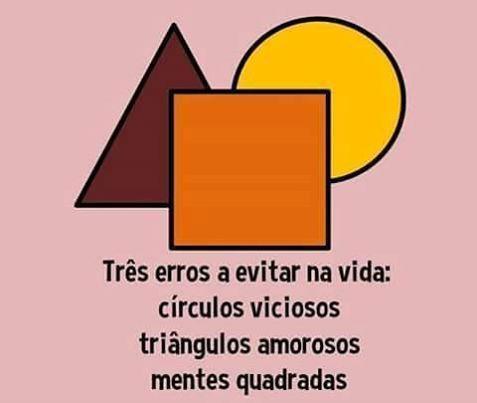 Três erros a evitar na vida: círculos viciosos triângulos amorosos mentes quadradas