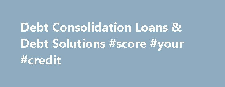 Debt Consolidation Loans & Debt Solutions #score #your #credit http://credit.remmont.com/debt-consolidation-loans-debt-solutions-score-your-credit/  #debt consolidation loans for bad credit # Whatever you need a loan for, our Smart Search can help: SECURED LOANS: Read More...The post Debt Consolidation Loans & Debt Solutions #score #your #credit appeared first on Credit.