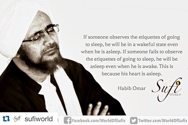 #Repost @sufiworld ・・・ If someone observes the etiquettes of going to sleep, he will be in a wakeful state even when he is asleep. If someone fails to observe the etiquettes of going to sleep, he will be asleep even when he is awake. This is because his heart is asleep. - Habib Omar