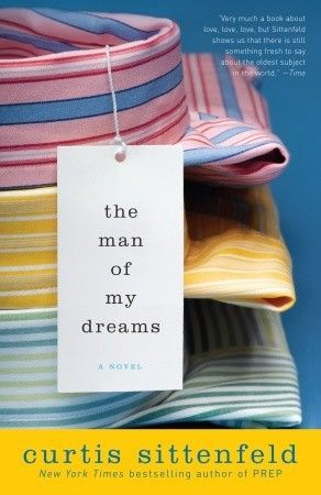 The Man of My DreamsWorth Reading, Bestselling Book, Dreams, Book Worth, Virtual Bookshelf, Novels, Book Reading, Curtis Sittenfeld, Man
