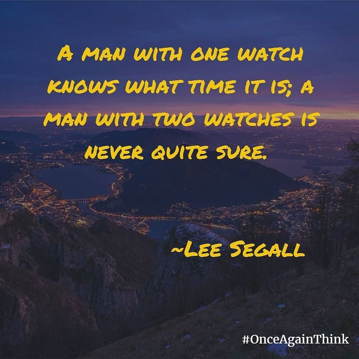 A man with one watch knows what time it is; a man with two watches is never quite sure.  #LeeSegall  #quote #quoteoftheday #happiness #friends #StartUp #success #love #like #entrepreneur #business #corporate #mean #insta #instagood #tbt #wcw #wednesday