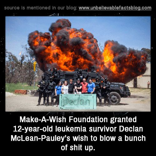 Make-A-Wish Foundation granted 12-year-old leukemia survivor Declan McLean-Pauley's wish to blow a bunch of shit up.