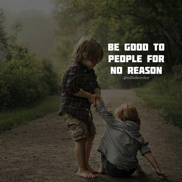 Be good to people..