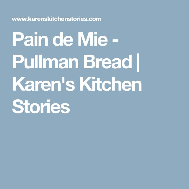 Pain de Mie - Pullman Bread | Karen's Kitchen Stories