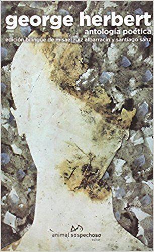 Antología poética / George Herbert ; selección y traducción de Misael Ruiz Albarracín y Santiago Sanz