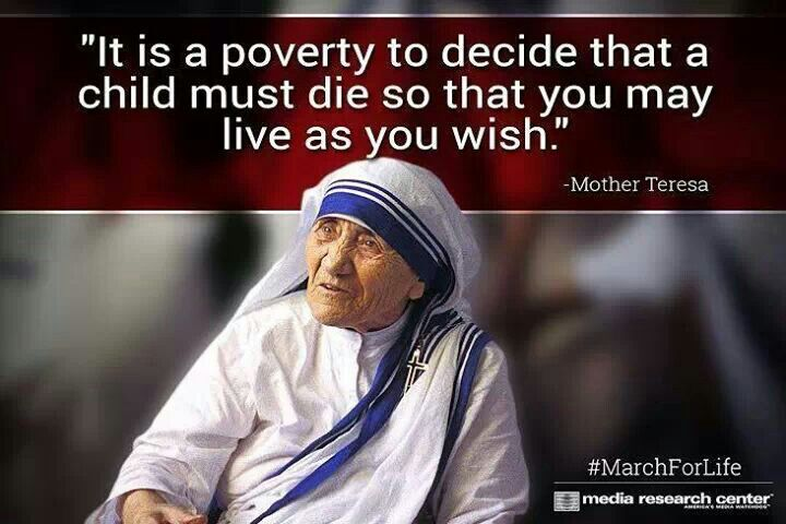 """It is a poverty to decide that a child must die so that you may live as you wish."""