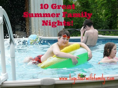 10 ideas for summer family nights! Check it out and have fun with your family this season. #familynight