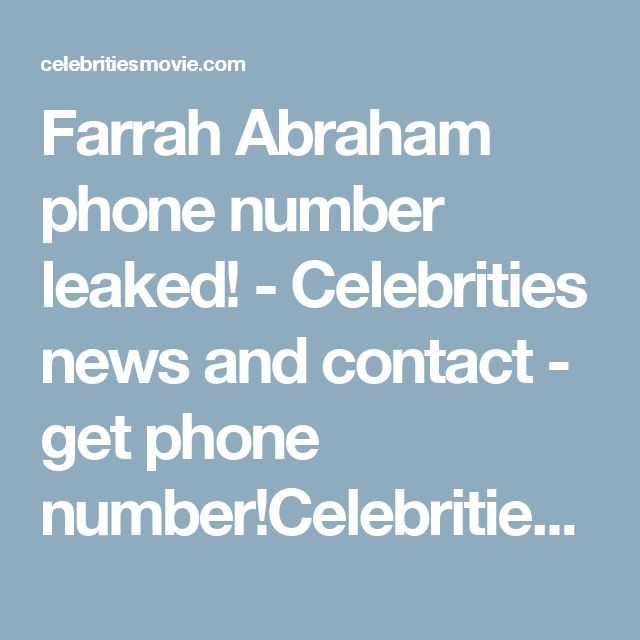 Farrah Abraham phone number leaked! - Celebrities news and contact - get phone number!Celebrities news and contact – get phone number!  http://celebritiesmovie.com/celebrities-detail/farrah-abraham-phone-number-leaked/