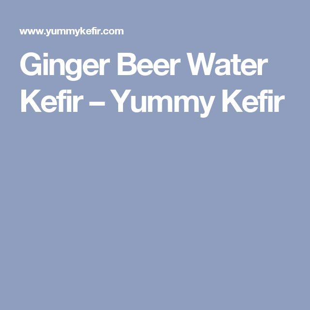 Ginger Beer Water Kefir – Yummy Kefir