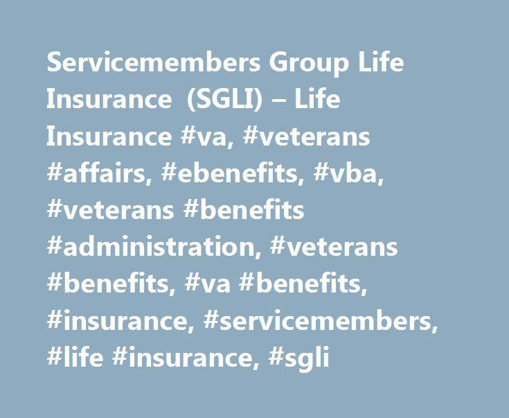 Servicemembers Group Life Insurance (SGLI) – Life Insurance #va, #veterans #affairs, #ebenefits, #vba, #veterans #benefits #administration, #veterans #benefits, #va #benefits, #insurance, #servicemembers, #life #insurance, #sgli http://new-hampshire.remmont.com/servicemembers-group-life-insurance-sgli-life-insurance-va-veterans-affairs-ebenefits-vba-veterans-benefits-administration-veterans-benefits-va-benefits-insurance-servicememb/  # Attention A T users. To access the menus on this page…