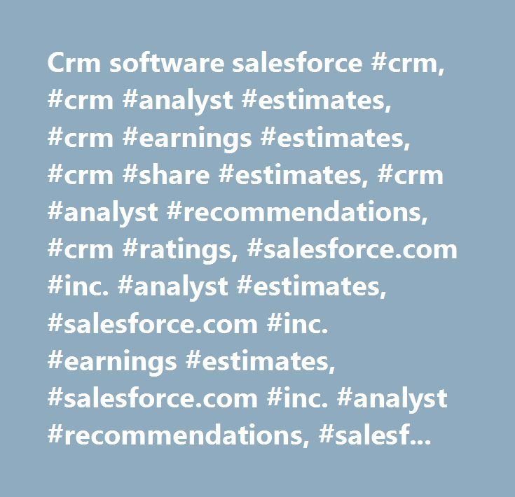 Crm software salesforce #crm, #crm #analyst #estimates, #crm #earnings #estimates, #crm #share #estimates, #crm #analyst #recommendations, #crm #ratings, #salesforce.com #inc. #analyst #estimates, #salesforce.com #inc. #earnings #estimates, #salesforce.com #inc. #analyst #recommendations, #salesforce.com #inc. #analyst #ratings…
