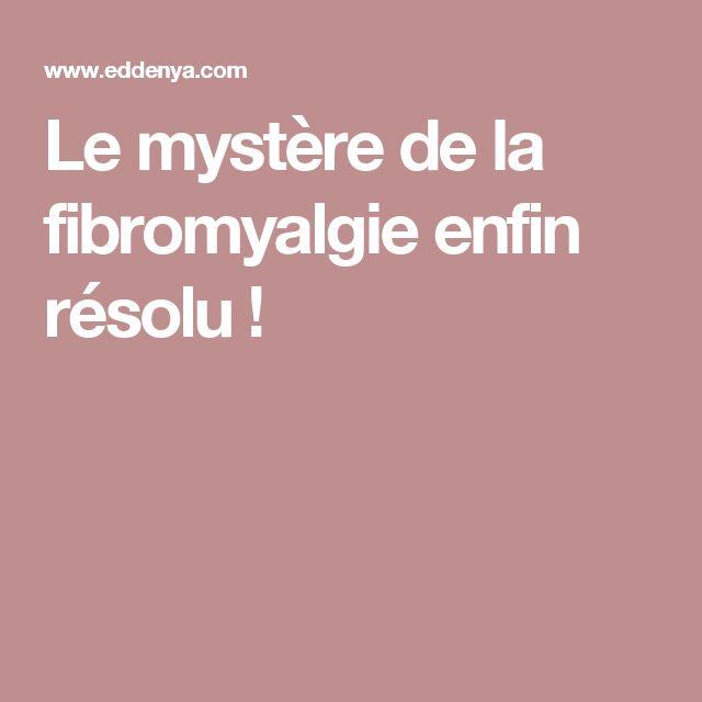 Le mystère de la fibromyalgie enfin résolu !