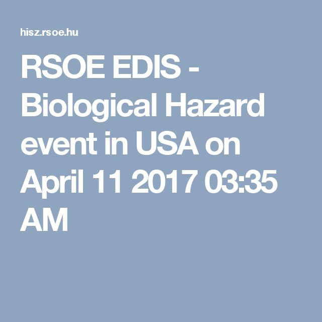 RSOE EDIS - Biological Hazard event in USA on April 11 2017 03:35 AM