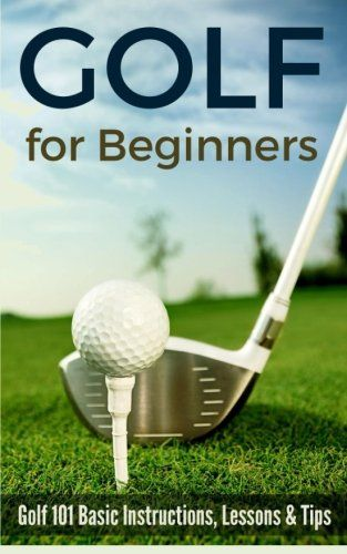Download free Golf for Beginners: Golf 101 Basic Instructions Lessons & Tips pdf