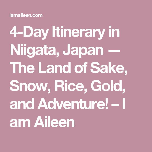 4-Day Itinerary in Niigata, Japan — The Land of Sake, Snow, Rice, Gold, and Adventure! – I am Aileen