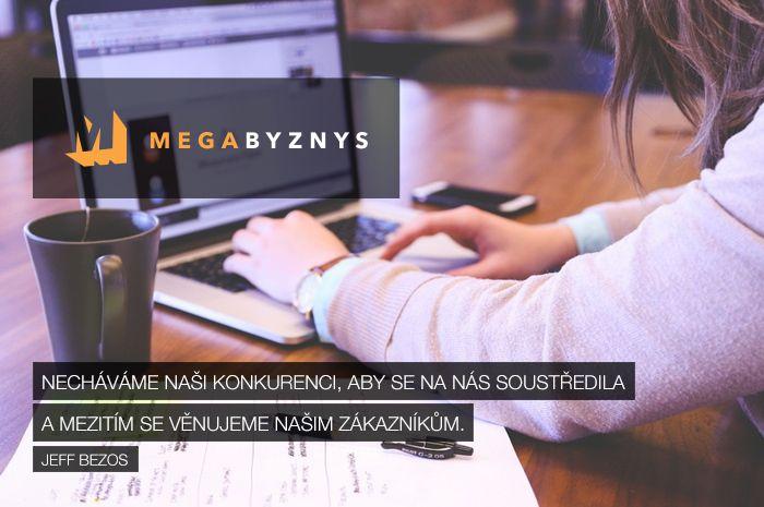 CITÁT ♕ PODNIKÁNÍ Necháme konkurenci, aby se na nás soustředila a mezitím se věnujeme našim zákazníkům. www.megabyznys.cz