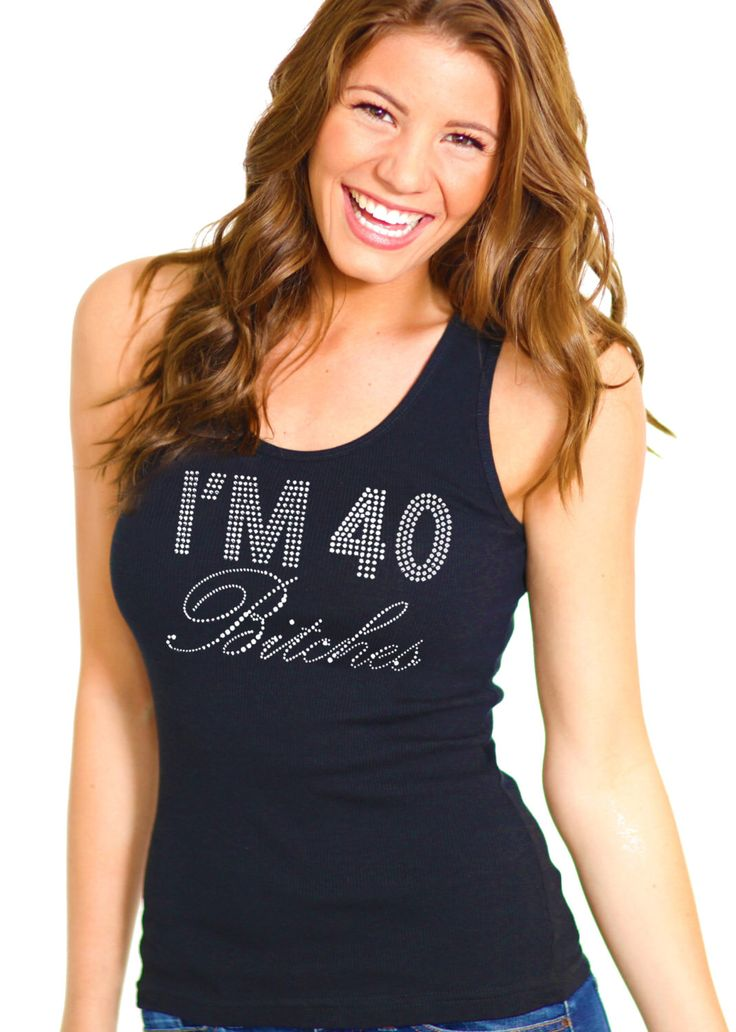 40th Birthday Top - 40 Birthday Tank, Forty Birthday Tops, Fortieth Black Birthday Shirt, 40th Birthday Party Shirt, I'm 40 Bitches by ABridalShop on Etsy https://www.etsy.com/listing/207394908/40th-birthday-top-40-birthday-tank-forty