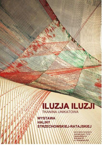 """46. wystawa - """"ILUZJA ILUZJI tkanina unikatowa"""", 22 stycznia - 10 marca 2015 r. Wystawa Haliny Strzechowskiej-Ratajskiej"""
