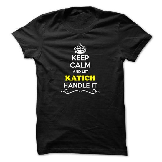 Awesome Tee Keep Calm and Let KATICH Handle it Shirts & Tees