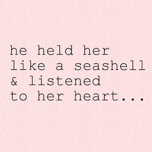 """♡ """"He held her like a seashell and listened to her heart"""""""