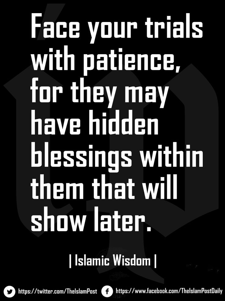 """Face your trials with patience, for they may have hidden blessings within them that will show later."" 