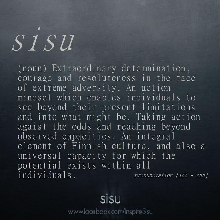 EmiliaElisabeth : Sisu - extraordinary determination and courage. This is one of my most favorite quotes EVER.