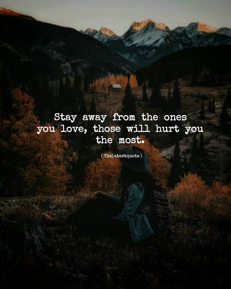 Stay away from the ones you love those will hurt you the most. . #thelatestquote #quotes
