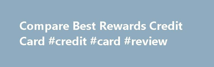 Compare Best Rewards Credit Card #credit #card #review http://remmont.com/compare-best-rewards-credit-card-credit-card-review/  #credit card rewards # Compare Best Rewards Credit Card Frequently asked questions About reward credit cards With a reward credit card featuring rewards like Tesco Clubcard points or Nectar Credit Card points, each time you spend you get something back in reward points. Some of the best credit card rewards allow you to exchange points for store discounts, gift…