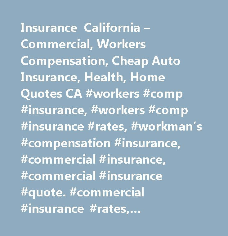 Insurance California – Commercial, Workers Compensation, Cheap Auto Insurance, Health, Home Quotes CA #workers #comp #insurance, #workers #comp #insurance #rates, #workman's #compensation #insurance, #commercial #insurance, #commercial #insurance #quote. #commercial #insurance #rates, #commercial #insurance, #california #home #insurance, #homeowners #insurance, #auto #insurance, #cheap #california #auto #insurance, #cheap #auto #insurance, #discount #auto #insurance, #affordable #auto…