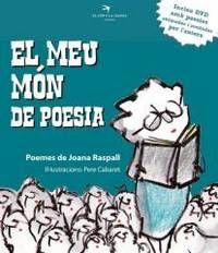Joana Raspall. El meu món de poesia. Recull de poemes infantils de Joana Raspall, alguns ja publicats i d'altres inèdits; amb unes entranyables il·lustracions de Pere Cabaret. A més, el llibre inclou un DVD on les imatges van acompanyades de la veu de l'autora recitant els poemes.  http://www.elcepilanansa.com/colleccions/escrivanies/el-meu-mon-de-poesia/