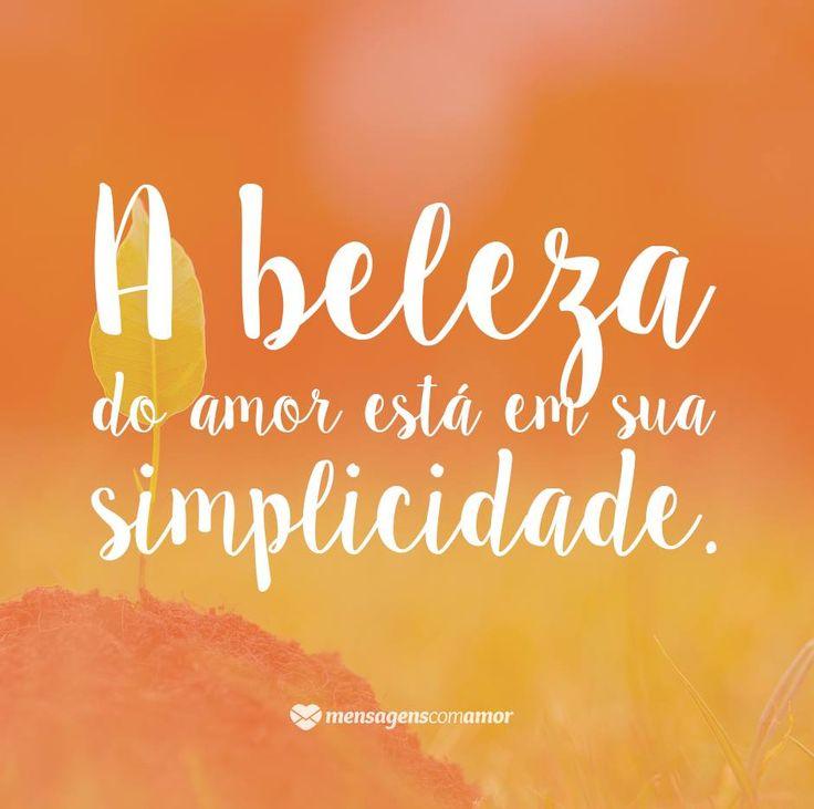 A beleza está em sua simplicidade. #mensagenscomamor #simplicidade #beleza #amor #pensamentos #frases