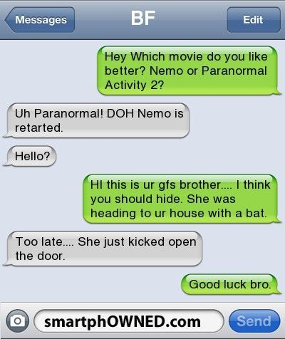 BFHey Which movie do you like better? Nemo or Paranormal Activity 2? | Uh Paranormal! DOH Nemo is retarted. | Hello? | HI… http://ibeebz.com