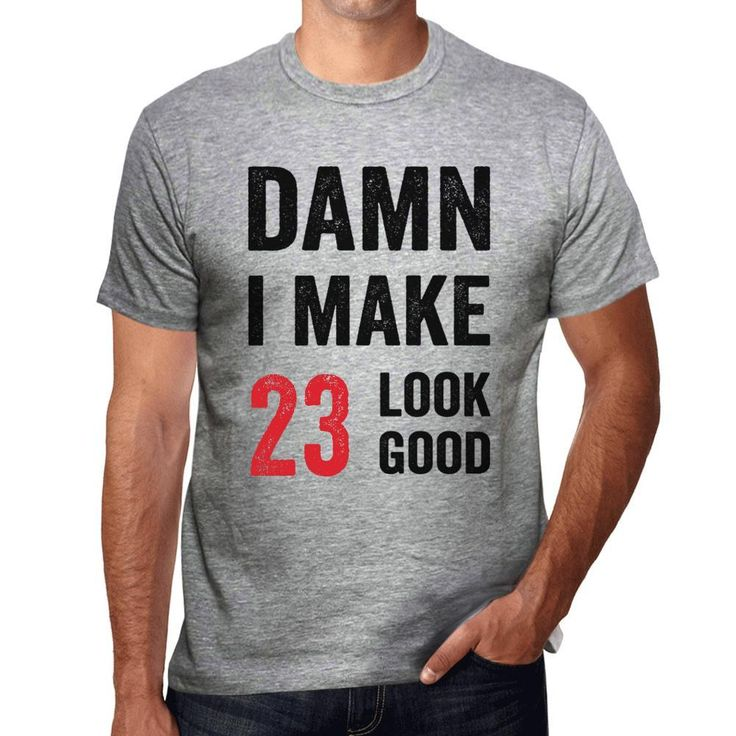 Damn I Make 23 Look Good Men's T-shirt Grey 23 Birthday Gift