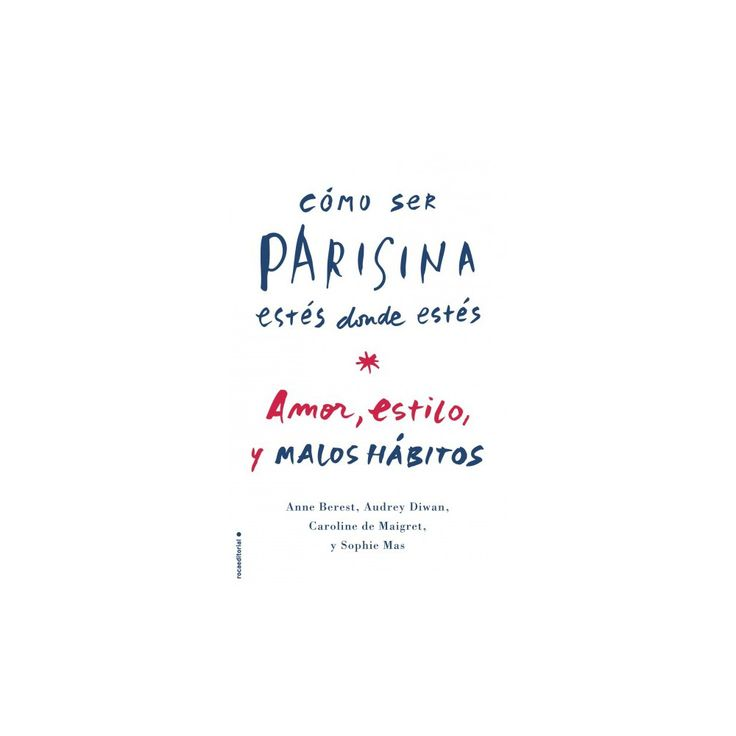 Como ser parisina estes donde estes/ How to Be Parisian Wherever You Are : Amor, Estilo Y Malas