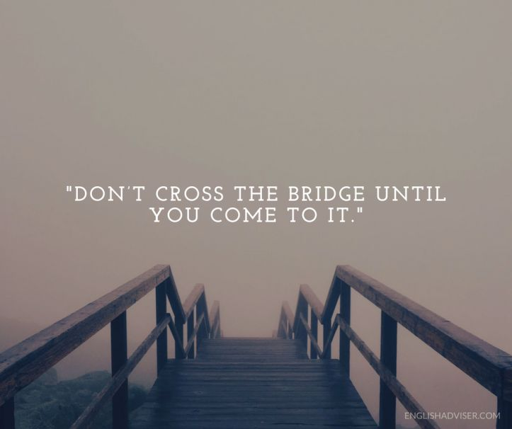 ESL. English Language. English Vocabulary. Proverbs. Don't cross the bridge until you come to it.