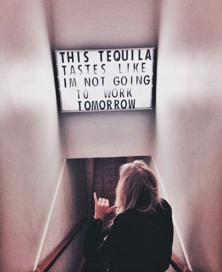 """This tequila tastes like I'm not going to work tomorrow""."