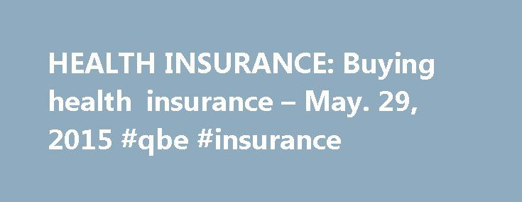 HEALTH INSURANCE: Buying health insurance – May. 29, 2015 #qbe #insurance http://remmont.com/health-insurance-buying-health-insurance-may-29-2015-qbe-insurance/  #cheap health insurance # Where to buy coverage As mandated by the Affordable Care Act, nearly all Americans are now required to have health coverage or face penalties. Here's where you can search for a plan: While the Affordable Care Act set up a new system of purchasing individual health coverage, the system of employer-provided…