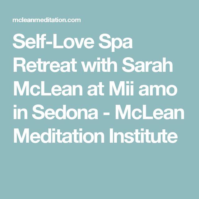 Self-Love Spa Retreat with Sarah McLean at Mii amo in Sedona - McLean Meditation Institute