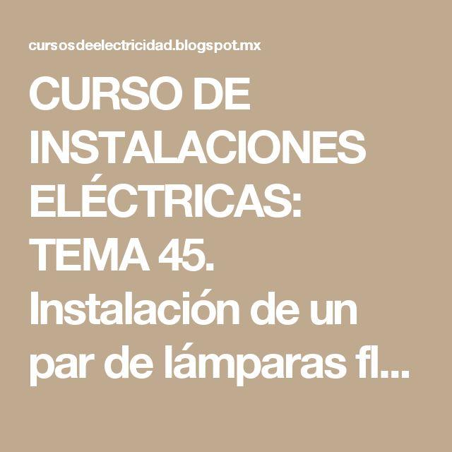 CURSO   DE   INSTALACIONES   ELÉCTRICAS: TEMA 45. Instalación de un par de lámparas fluorescentes controladas con un apagador sencillo.