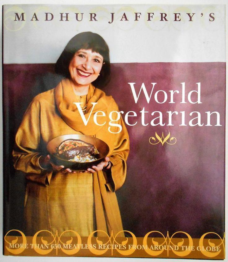 Madhur Jaffrey's World Vegetarian : More Than 650 Meatless Recipes from Aroun...