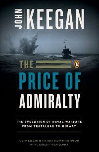 The Price of Admiralty: the Evolution of Naval Warfare, by John Keegan.
