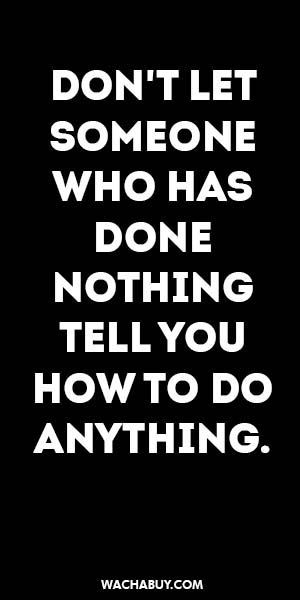 #inspiration #quote / DON'T LET SOMEONE WHO HAS DONE NOTHING TELL YOU HOW TO DO…