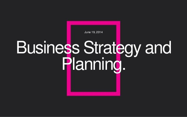 Business Strategy and Planning. June 19, 2014