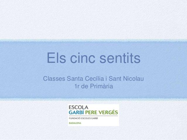 Els cinc sentits Classes Santa Cecília i Sant Nicolau 1r de Primària