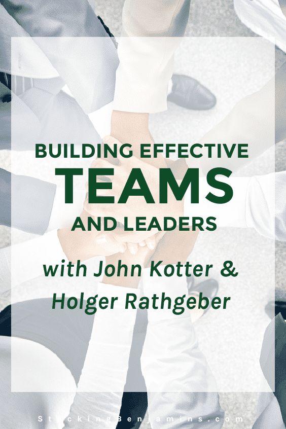 Building Effective Teams and Leaders (with John Kotter & Holger Rathgeber)