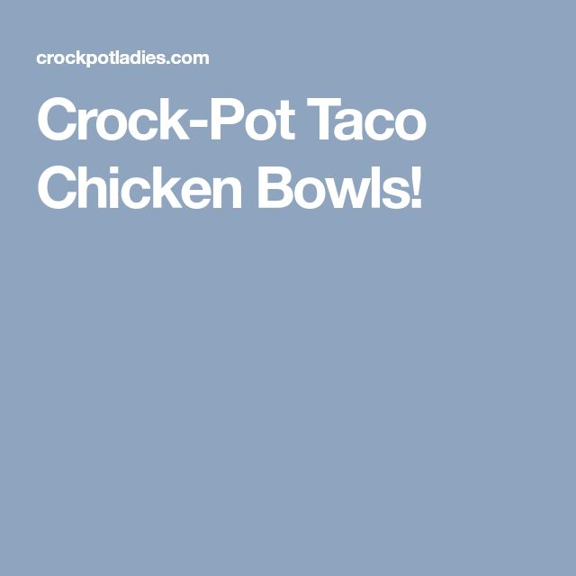 Crock-Pot Taco Chicken Bowls!